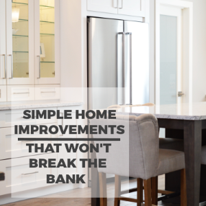 Simple Home Improvements that Won't Break the Bank