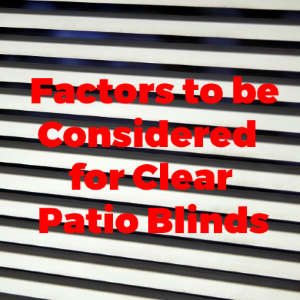 Factors to be Considered for Clear Patio Blinds