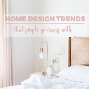 Home Décor Style – Interior Design Trends That People Are Crazy With