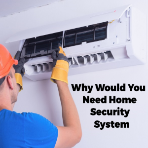 Why would you need Home Security Systems and Air Conditioning Services?