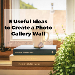 5 Useful Ideas To Create A Photo Gallery Wall