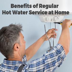 Benefits of Regular Hot Water Service at Home
