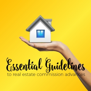 7 Essential Guidelines to Real Estate Commission Advances