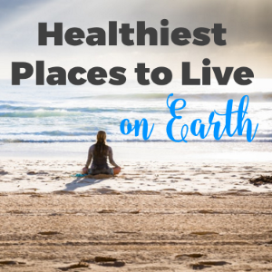 The Healthiest Places To Live On Earth