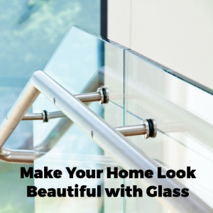 Make Your Home Look Beautiful With The Help Of Glass Balustrading Expert