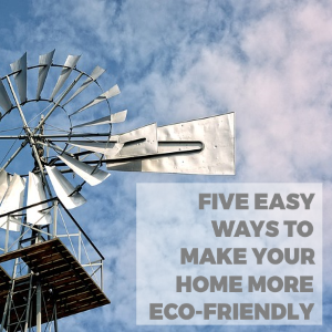 Five Easy Ways to Make Your Home More Eco-Friendly
