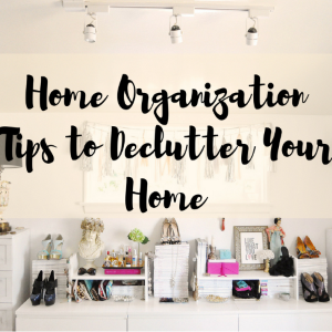 5 Home Organization Tips to Declutter Your Home