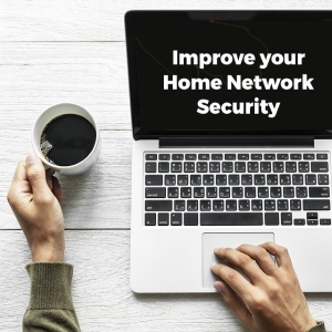 Safe and Sound: Improve Your Home Network Security with the Help of These 3 Tips