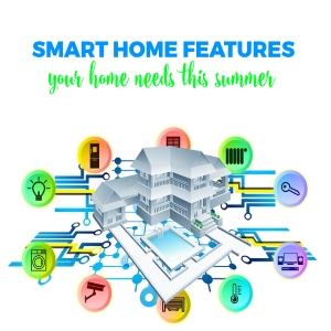 Smart Home Features Your Home Needs This Summer