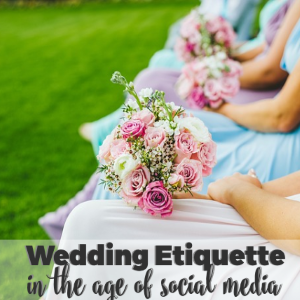 Wedding Etiquette in the Age of Social Media