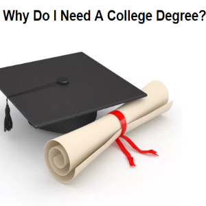 Why Do I Need A College Degree?