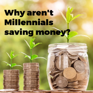 Why Aren't Millennials Saving Money?