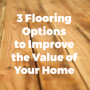 3 Flooring Options To Improve The Value Of Your Home
