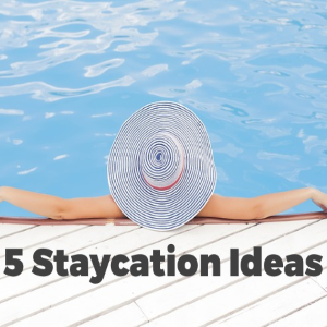 5 Staycation Ideas For When Leaving Your City is Not Practical