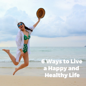 Secrets  of a long life 6 Ways to live A Happy and Healthy Life