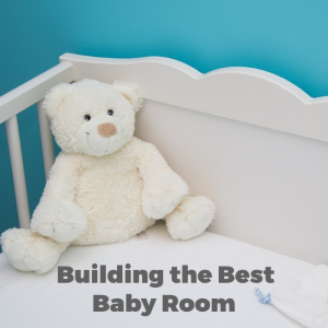 Building The Best Kind Of Baby Room