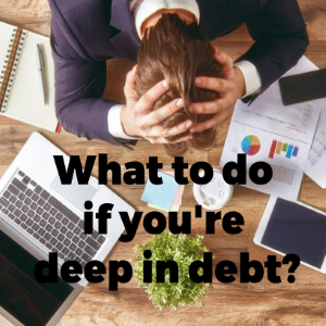 What To Do If You're Deep in Debt
