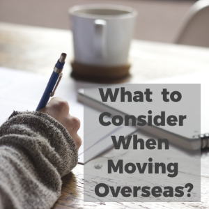 What to Consider when Moving Overseas