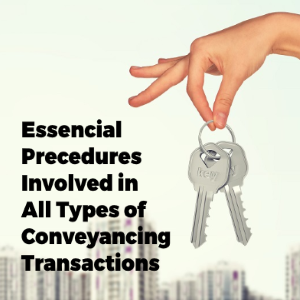 Essential Procedures Involved in All Types of Conveyancing Transactions