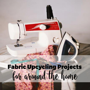 Fabric Upcycling Projects for Around the Home