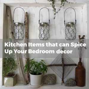 Kitchen Items that can spice up the bedroom decor