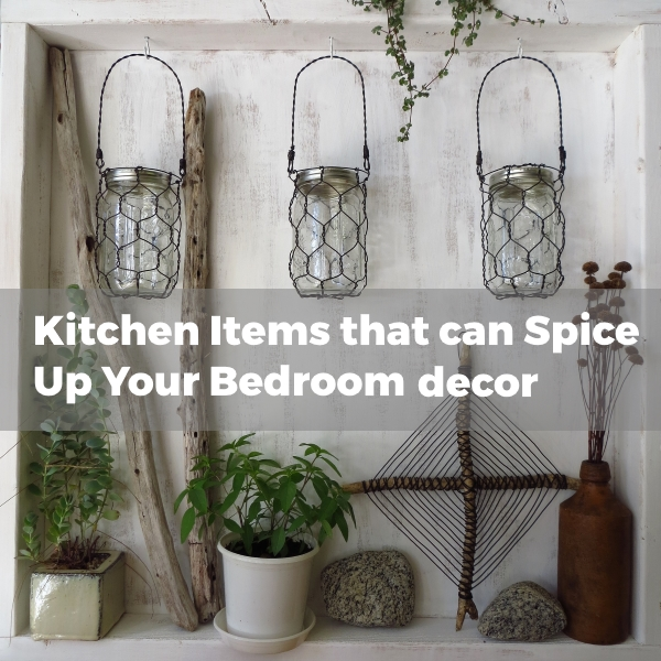 Kitchen Items that can Spice Up Your Bedroom Decor