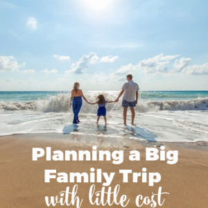 Planning a Big Family Trip with Little Cost