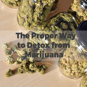 The Proper Way to Detox from Marijuana