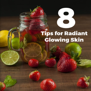 8 Tips For Radiant Glowing Skin And Clear Skin