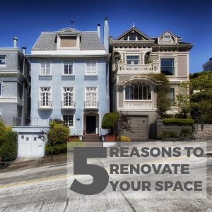 Upgrading Your Space: 5 Reasons to Consider Renovating Your Home