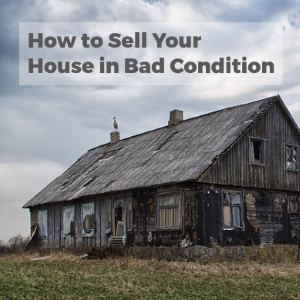 How to Sell Your House in Bad Condition
