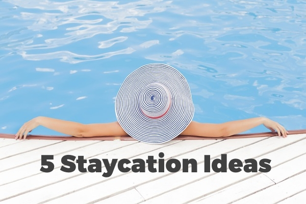 5 Staycastion Ideas