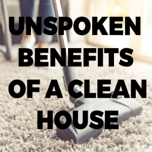 The Unspoken Benefits Of A Clean House