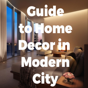 An Ultimate Guide to Home Décor for the Modern City