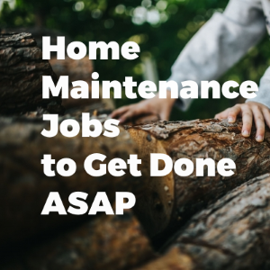 Home Maintenance Jobs To Get Done ASAP