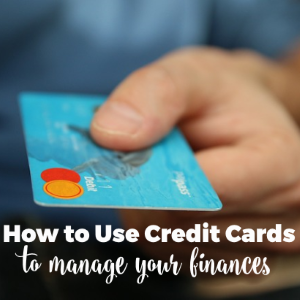 How to Use Credit Cards to Manage Your Finances