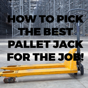 How to Pick the Best Pallet Jack for Your Pallet Moving Needs?
