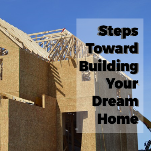 The Steps Towards Building Your Dream Home