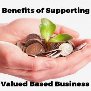 The Benefits Of Supporting Value-Based Businesses