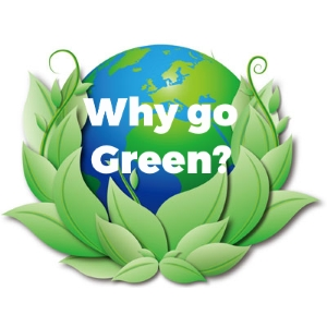 WHY GO GREEN? HOW WILL IT IMPACT THE EARTH AND THE FUTURE GENERATIONS?