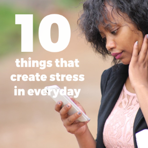 10 Surprising Things That Create Stress In Everyday Life
