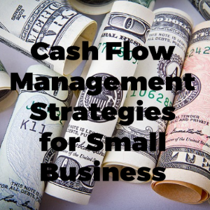 Cash Flow Management Strategies for Small Business Owners