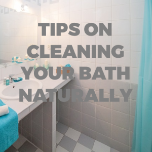Tips on Cleaning Your Bathroom Naturally