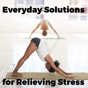 4 Everyday Solutions For Relieving Stress
