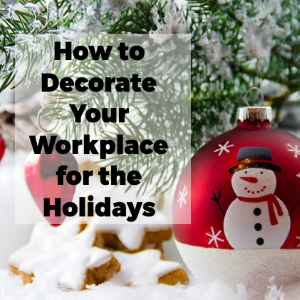 How to Decorate Your Workplace for the Holidays