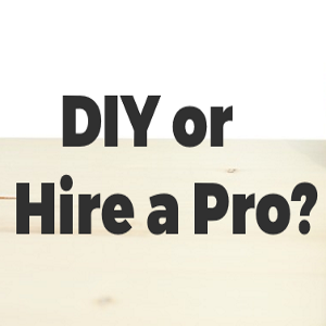 Can You Do it Yourself or Should You Hire a Professional?