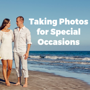 Here's What You Need to Know About Taking Pictures for Special Occasions