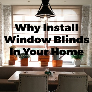 Why to Install Window Blinds in Your House