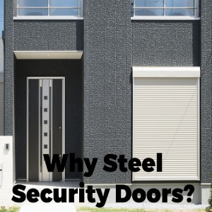 Why Should You Choose Steel Security Doors and What Are the Features to Look For?
