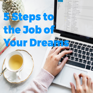 5 Steps To The Job Of Your Dreams
